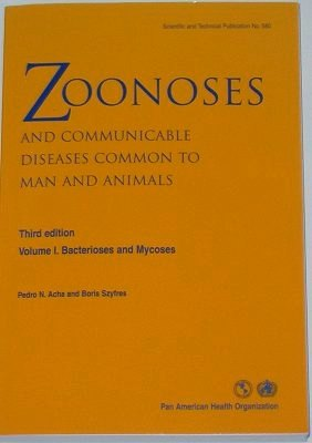 Volume 1 Bacterioses and Mycoses - bacterial and fungal Zoonosis and Communicable Disease spreading from Animals to people - Pan American Health Organisation